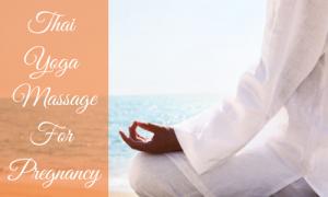 Thai Yoga Massage For Pregnancy