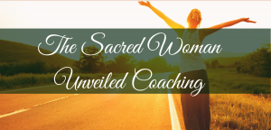 Life Coaching for Business Women -The Sacred Women Unveiled